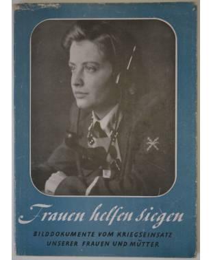 Frauen helfen siegen Bilddokumente vom Kriegseinsatz unserer Frauen und Mütter 1941-20